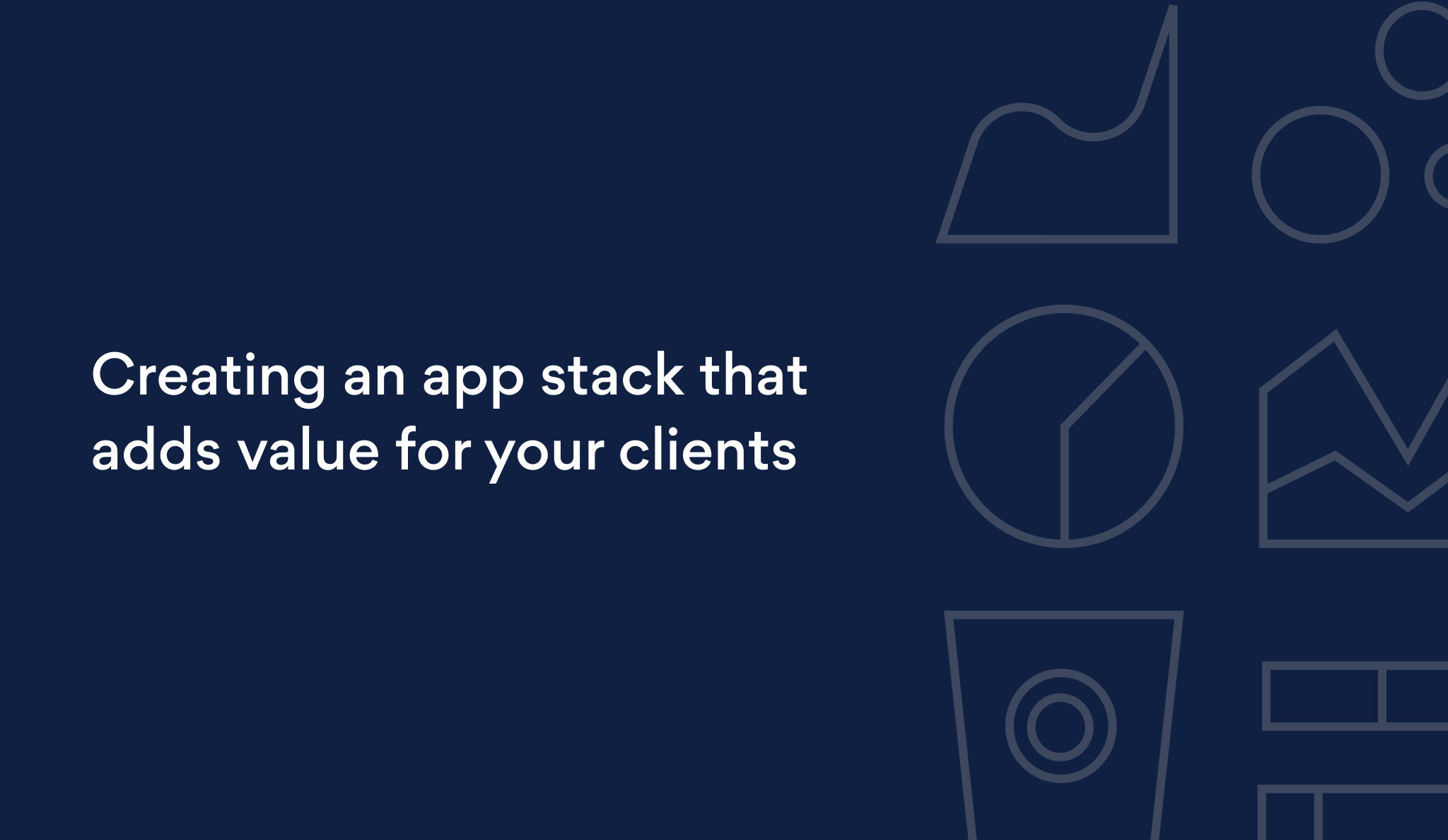 Creating an app stack that adds value for your clients
