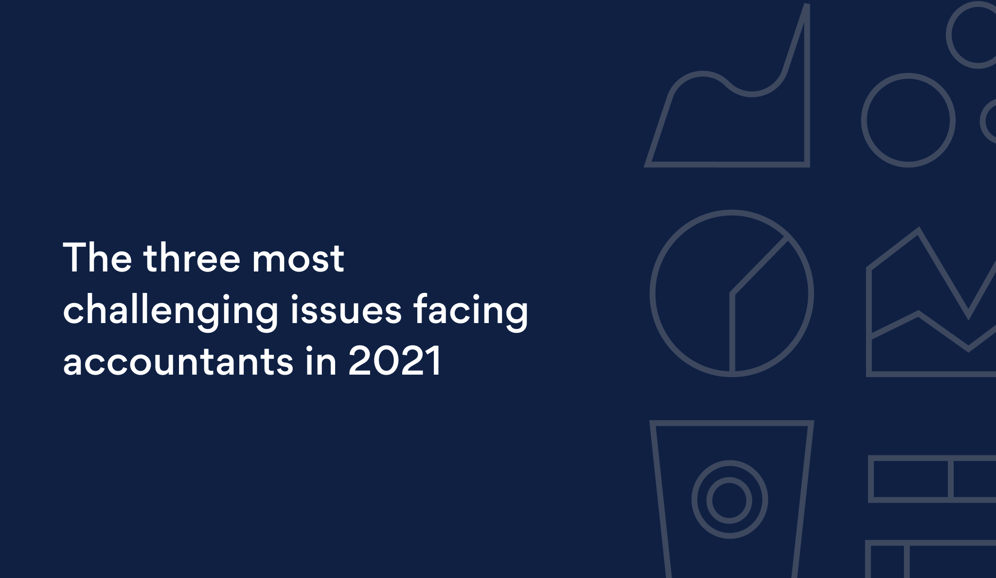 The three most challenging issues facing accountants in 2021